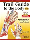 Andrew Biel Trail Guide to the Body: A Hands-on Guide to Locating Muscles, Bones, and More