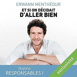 Et si on décidait d'aller bien | Livre audio Auteur(s) : Erwann Menthéour Narrateur(s) : Ali Guentas