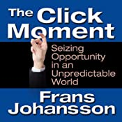 The Click Moment: Seizing Opportunity in an Unpredictable World | [Frans Johansson]