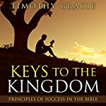 Keys to the Kingdom: Principles of Success in the Bible | Timothy Gracie