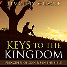 Keys to the Kingdom: Principles of Success in the Bible Audiobook by Timothy Gracie Narrated by Randal Schaffer