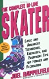 img - for The Complete In-Line Skater: Basic and Advanced Techniques, Exercises and Equipment for Fitness by Rappelfeld, Joel (1996) Paperback book / textbook / text book