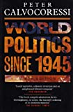 World Politics Since Nineteen Forty-Five (0582073790) by Peter Calvocoressi