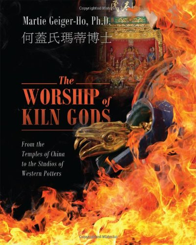 The Worship of Kiln Gods: From the Temples of China to the Studios of Western Potters from Outskirts Press