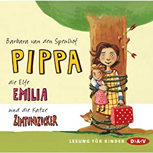 Pippa, die Elfe Emilia und die Katze Zimtundzucker (Pippa & die Elfe Emilia 1) Hörbuch