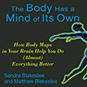 The Body Has a Mind of Its Own: How Body Maps Help You Do (Almost) Anything Better (       UNABRIDGED) by Sandra Blakeslee, Matthew Blakeslee Narrated by Kate Reading