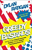 img - for Greedy Bastards: How We Can Stop Corporate Communists, Banksters, and Other Vampires from Sucking America Dry book / textbook / text book