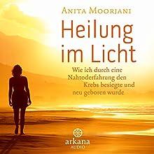 Heilung im Licht: Wie ich durch eine Nahtoderfahrung den Krebs besiegte und neu geboren wurde (       ungekürzt) von Anita Moorjani Gesprochen von: Nina West