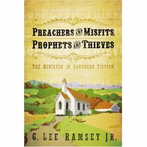 Preachers and Misfits, Prophets and Thieves: The Minister in Southern Fiction, G. LEE RAMSEY JR.