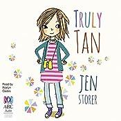 Truly Tan: Truly Tan, Book 1 | Jen Storer