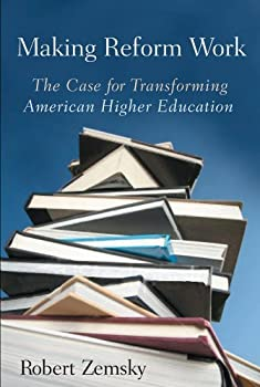 making reform work: the case for transforming american higher education - robert zemsky