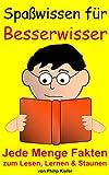 Spa�wissen f�r Besserwisser: Jede Menge Fakten zum Lesen, Lernen & Staunen