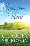 STRENGTHEN MY SPIRIT (Inspirational Book Bargains) (1616269693) by Spurgeon, Charles