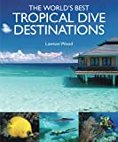 The Worlds Best Tropical Dive Destinations