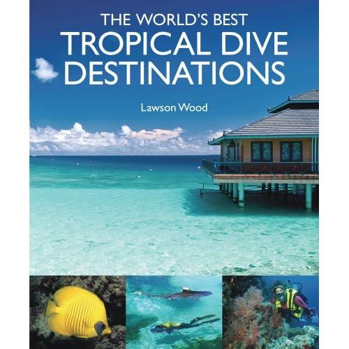 The world 39 s best tropical dive destinations lawson wood for Best tropical travel destinations