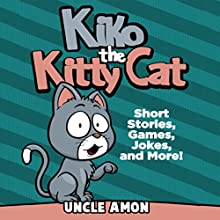 Kiko the Kitty Cat: Short Stories, Games, Jokes, and More! (       UNABRIDGED) by Uncle Amon Narrated by Dorothy Deavers