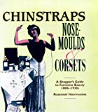 img - for Chinstraps, Nose Moulds and Corsets: A Shopper's Guide to Feminine Beauty 1880S-1930s by Hawthorne, Rosemary (1999) Hardcover book / textbook / text book