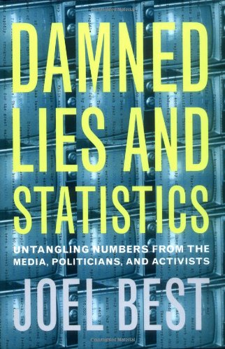 Damned Lies and Statistics: Untangling Numbers from the...