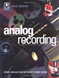 David Simons Analog Recording: Using Vintage Gear in the Home Studio