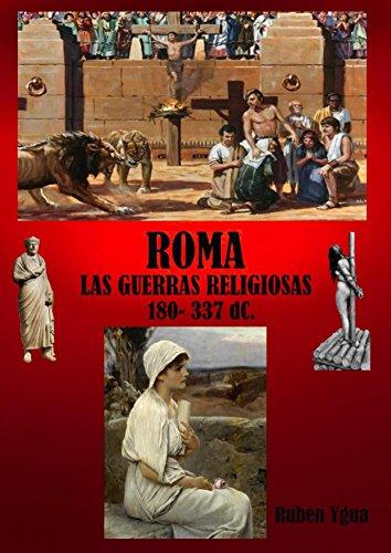 ROMA- LAS GUERRAS RELIGIOSAS: 180- 337
