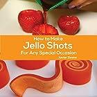 How to Make Jello Shots for Any Special Occasion Hörbuch von Xavier Zimms Gesprochen von: James Plante