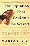 The Equation That Couldn't Be Solved: How Mathematical Genius Discovered The Language Of Symmetry (0743258207) by Mario Livio