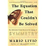 The Equation That Couldn't Be Solved: How Mathematical Genius Discovered the Language of Symmetry ~ Mario Livio