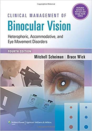 Mitchell Scheiman, Bruce Wick : Clinical Management of Binocular Vision: Heterophoric, Accommodative, and Eye Movement Disorders (Fourth Edition)