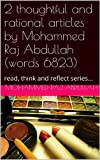 img - for 2 thoughtful and rational articles by Mohammed Raj Abdullah (words 6823): read, think and reflect series... (good reading, educational...) book / textbook / text book