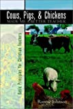 img - for Cows, Pigs, and Chickens Made Me a Better Teacher by Johnson Ronnie (2003-02-11) Paperback book / textbook / text book