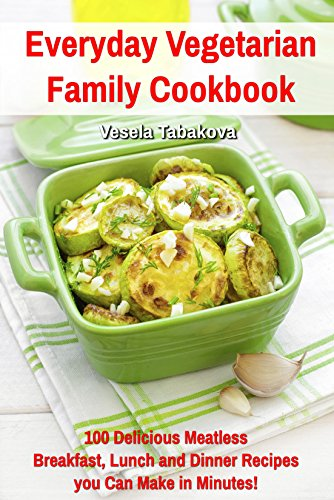 Free Kindle Book : Everyday Vegetarian Family Cookbook: 100 Delicious Meatless Breakfast, Lunch and Dinner Recipes you Can Make in Minutes! (Healthy Cookbook Series)