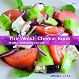 The Welsh Cheese Book: Mouth-watering Recipes Angela Gray