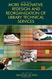 Bradford Lee Eden More Innovative Redesign and Reorganization of Library Technical Services