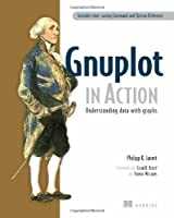 Gnuplot in Action: Understanding Data with Graphs Front Cover