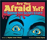 Are You Afraid Yet?: The Science Behind Scary Stuff