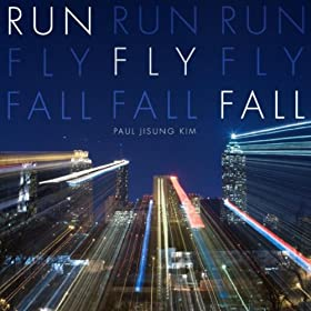 Run Fly Fall by Paul J. Kim