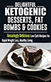 Ketogenic Diet: Delightful Ketogenic Desserts, Fat Bombs & Cookies: Amazingly Delicious Low Carb Recipes for Rapid Weight Loss (Free eBook with Download)(Ketogenic ... weight loss, ketogenic diets, keto diet 3)