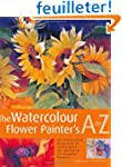 The Watercolor Flower Painters A - Z:...