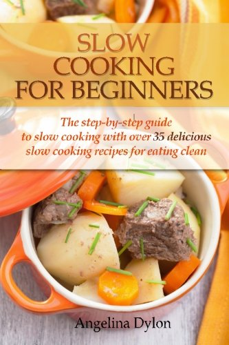 Slow Cooking For Beginners: The step-by-step guide to slow cooking with over 35 delicious slow cooking recipes for eating clean (Slow Cooker Clean Eating compare prices)