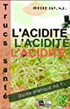 Trucs Sant� L'Acidit�: Guide pratique No 1