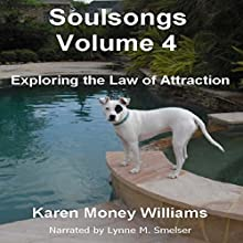 Exploring the Law of Attraction: Soulsongs, Volume 4 (       UNABRIDGED) by Karen Money Williams Narrated by Lynne M. Smelser