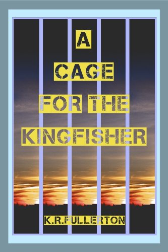E-book - A Cage For The Kingfisher by K.R. Fullerton