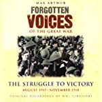 The Struggle to Victory: Forgotten Voices of the Great War | Max Arthur