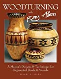 img - for Woodturning with Ray Allen: A Master's Designs & Techniques for Segmented Bowls & Vessels   [WOODTURNING W/RAY ALLEN] [Paperback] book / textbook / text book