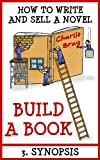 BUILD A BOOK: 3. Synopsis (How to write and sell a novel)