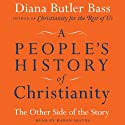A People's History of Christianity: The Other Side of the Story (       UNABRIDGED) by Diana Butler Bass Narrated by Karen Saltus