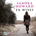 Ex-Wives (       UNABRIDGED) by Sandra Howard Narrated by Jilly Bond