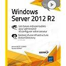 Windows Server 2012 R2 - Les bases indispensables pour administrer et configurer votre serveur - Approfondissement vidéo sur la gestion d'une infrastructure Active Directory