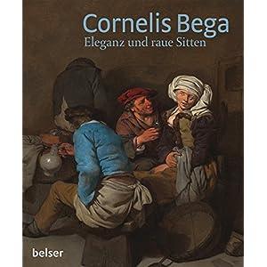 Cornelis Bega: Eleganz und raue Sitten
