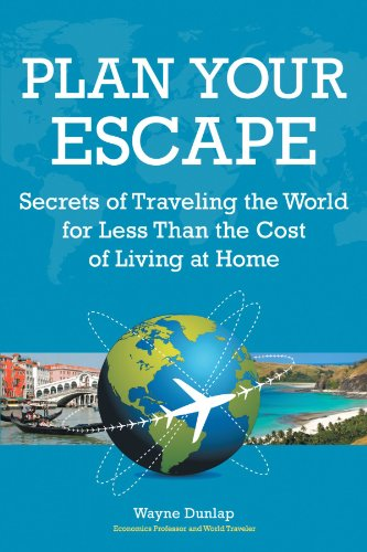 Plan Your Escape: Secrets of Traveling the World for Less Than the Cost of Living at Home, Buch